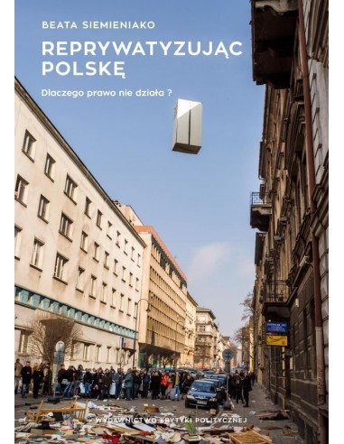 Reprywatyzując Polskę. Dlaczego prawo nie działa?