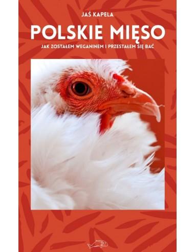 Polskie mięso czyli jak zostałem weganinem i przestałem się bać