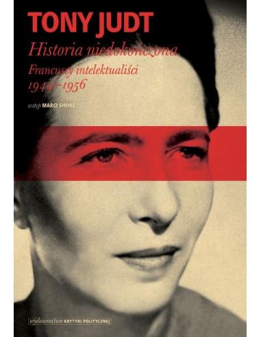 Historia niedokończona. Francuscy intelektualiści 1944-1956