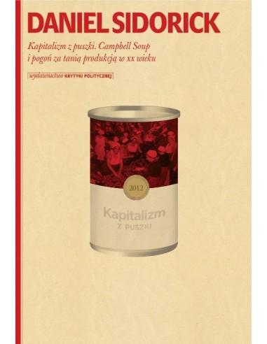 Kapitalizm z puszki. Campbell Soup i pogoń za tanią produkcją w XX wieku