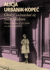Alicja Urbanik-Kopeć: Chodzić i uśmiechać się wolno każdemu
