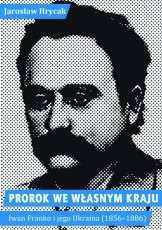 Prorok we własnym kraju. Iwan Franko i jego Ukraina (1856–1886)