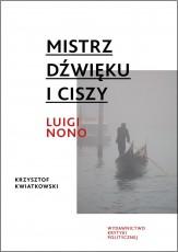 Mistrz dźwięku i ciszy. Luigi Nono