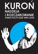 Nadzieja i rozczarowanie. Pisma polityczne 1989-2004