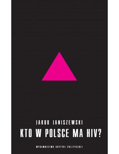 Kto w Polsce ma HIV. Epidemia i jej mistyfikacje