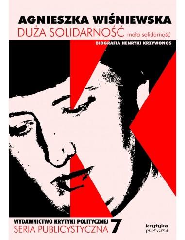 Duża solidarność mała solidarność. Biografia Henryki Krzywonos