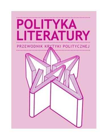 Polityka literatury. Przewodnik Krytyki Politycznej
