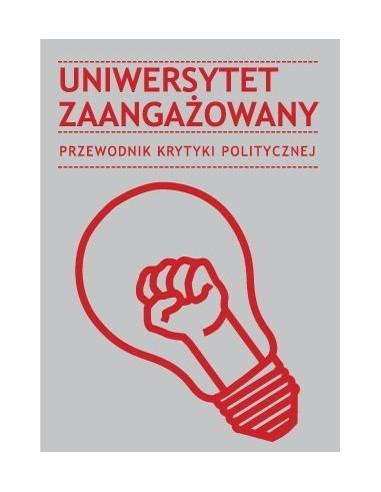 Uniwersytet zaangażowany. Przewodnik Krytyki Politycznej