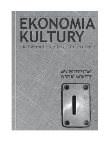 Ekonomia Kultury. Przewodnik Krytyki Politycznej