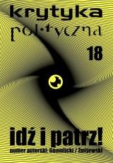 Krytyka Polityczna nr 18: Idź i patrz!
