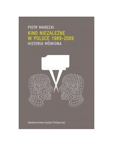 Kino niezależne w Polsce 1989-2009. Historia mówiona