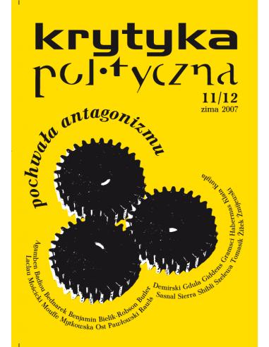 Krytyka Polityczna nr 11-12: Pochwała Antagonizmu