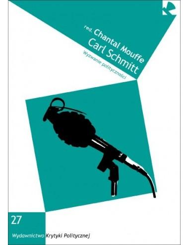 Carl Schmitt. Wyzwanie polityczności