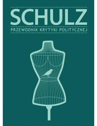 Przewodniki Krytyki Politycznej. Schulz. Przewodnik Krytyki Politycznej