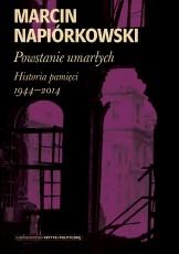 Powstanie umarłych.  Historia pamięci 1944-2014
